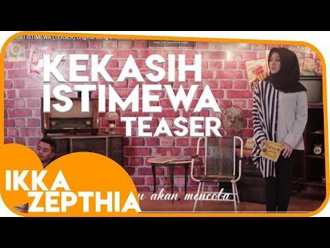 KEKASIH ISTIMEWA (TEASER) Original Song of Ikka Zepthia