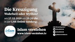 Islam Verstehen - Die Kreuzigung - Wahrheit oder Mythos?