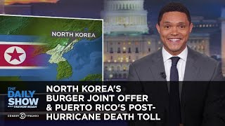 North Korea's Burger Joint Offer & Puerto Rico's Post-Hurricane Death Toll | The Daily Show