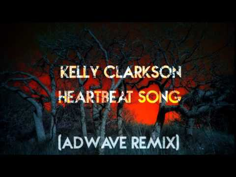 Kelly Clarkson-Heartbeat Song (AdWave Remix)