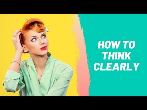How to Think Clearly