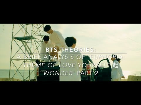 BTS Theories: Analysis Of 'Euphoria: Theme Of Love Yourself 起 Wonder' Part 2