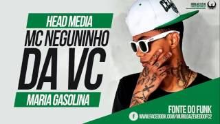 MC Neguinho da VC - Maria Gasolina ( Head Midia ) Lançamento 2014