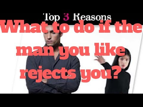 What to do if the man you like rejects you