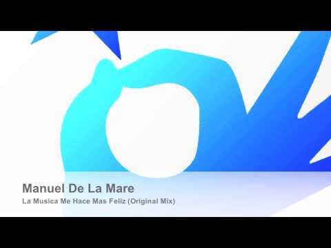 Manuel De La Mare - La Musica Me Hace Mas Feliz (Original Mix)