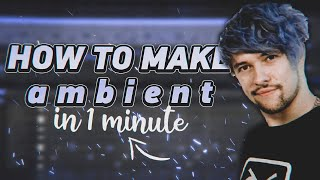 HOW TO MAKE AMBIENT IN 1 MINUTE [KAGU]