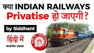 Indian Railways privatisation explained, Will private participation improve railways' operations?