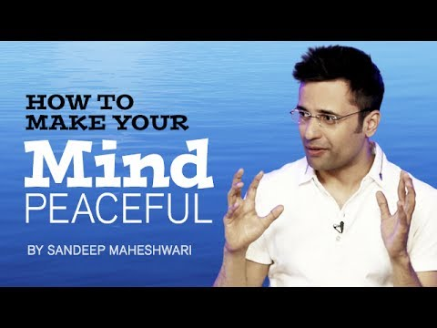 How to make your Mind Peaceful? By Sandeep Maheshwari I Hindi