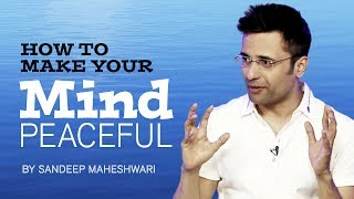 vuclip How to make your Mind Peaceful? By Sandeep Maheshwari I Hindi