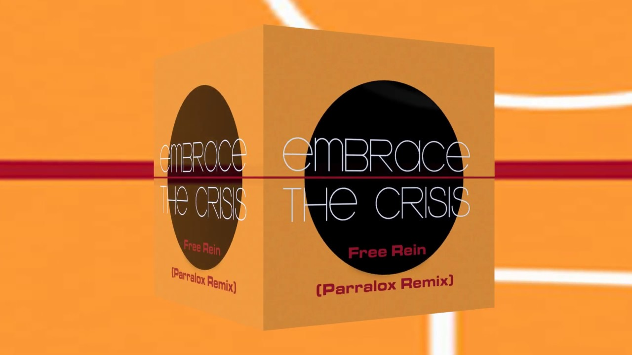 Embrace The Crisis - Free Rein (Parralox Remix)