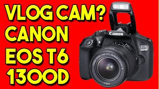 DSLR Camera Review | Canon EOS 1300D | Rebel T6 | Is It Good For Vlogging Or For A YouTube Channel?
