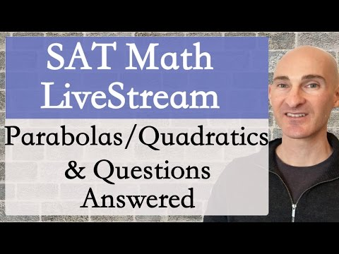 SAT Math Live Stream Parabolas & Open for questions