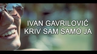 Ivan Gavrilovic - Kriv sam samo ja [Official Video Full HD] 2012