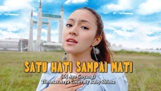 Satu Hati Sampai Mati ( DJ  Ayo Goyang) - Thomas Arya Cover By Baby Shima