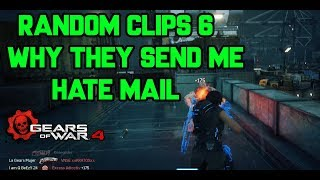 WHY THEY SEND ME HATE MAIL   RANDOM CLIPS #6 GEARS OF WAR 4 KILLING SPREES