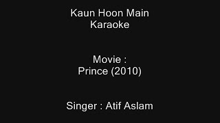 Kaun Hoon Main - Karaoke - Atif Aslam - Prince (2010)