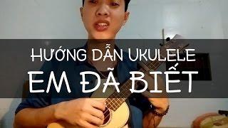 Hướng dẫn Ukulele - EM ĐÃ BIẾT (Suni Hạ Linh) | Hoàng Lưu