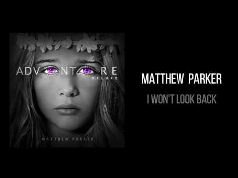 "Matthew Parker ""I Won't Look Back"""