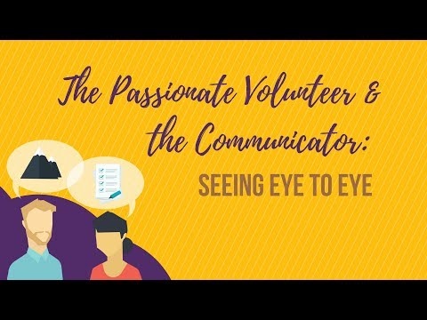 The Passionate Volunteer & the Communicator: Seeing Eye to Eye
