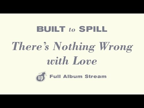 Built To Spill - There's Nothing Wrong With Love [FULL ALBUM STREAM]