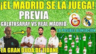 PREVIA GALATASARAY VS REAL MADRID - ¡EL MADRID Y ZIDANE SE LA JUEGAN! POSIBLE ALINEACIÓN