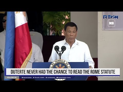 Duterte never had the chance to read the Rome Statute