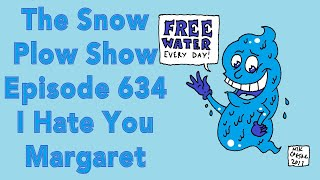 The Snow Plow Show Episode 634 – I Hate You Margaret