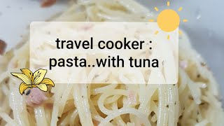 Travel cooker pasta..with canned tuna..in the method of making
