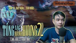 TỐNG XÁC HÀNH HƯƠNG 2 - Tập 9: Thi Độc - Dạ Xoa | Đất Đồng Radio - Truyện ma Nguyễn Huy