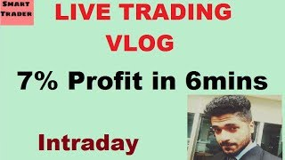 Live Trading Vlog Intraday - 7% Profit in 6 mins by Smart Trader