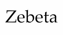 How to Pronounce Zebeta