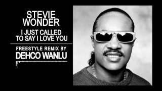 Stevie Wonder - I Just Called To Say I Love You -  Freestyle Remix - By Dehco Wanlu