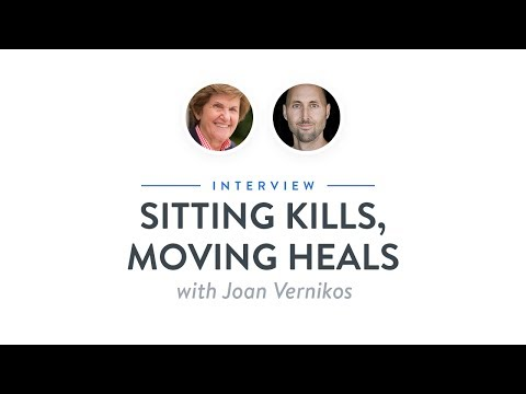 Interview: Sitting Kills, Moving Heals with Joan Vernikos
