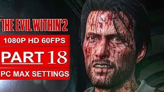 THE EVIL WITHIN 2 Gameplay Walkthrough Part 18 [1080p HD 60FPS PC MAX SETTINGS] - No Commentary