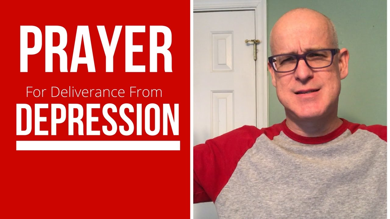 Prayer For Deliverance From Depression and Fear and ...