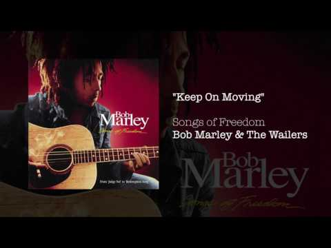 """Keep On Moving"" - Bob Marley 
