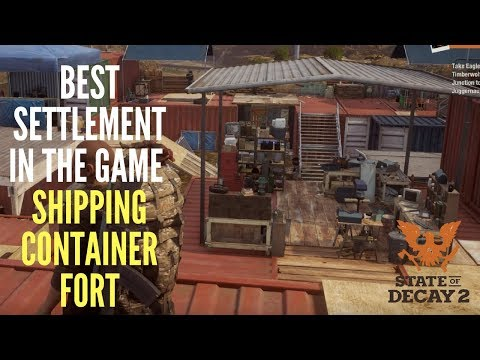 STATE OF DECAY 2 - Shipping Container Fort   Best Homebase & Outpost Setup  Settlement Guide (Ep.10)
