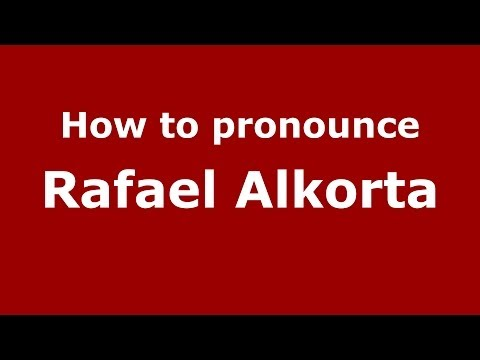 How to pronounce Rafael Alkorta (Spanish/Spain) - PronounceNames.com
