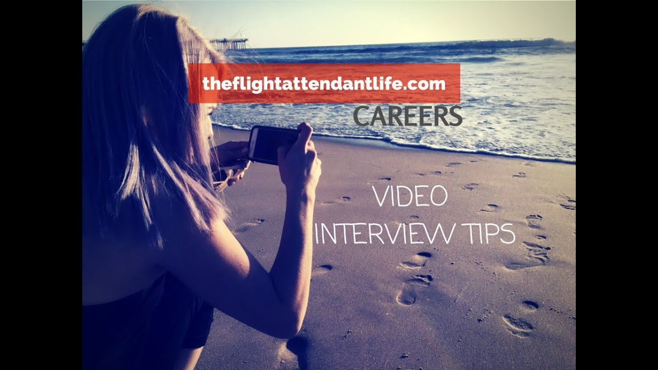 flight attendant video interview tips flight attendant video interview tips