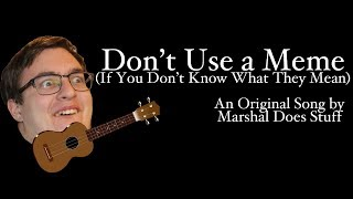 Don't Use a Meme (If You Don't Know What They Mean) - Original Song By Marshal Does Stuff