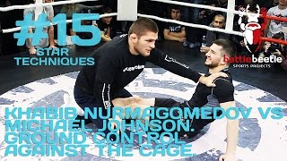 KHABIB NURMAGOMEDOV VS MICHAEL JOHNSON. GROUND CONTROL AGAINST THE CAGE - STAR TECHNIQUES # 15