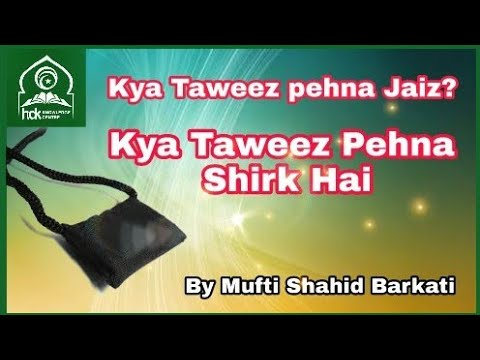 Is wearing Taweez (Amulet) (Shirk) permissible in Islam with videoI