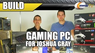 Gaming Build With Joshua Gray - Newegg Tv