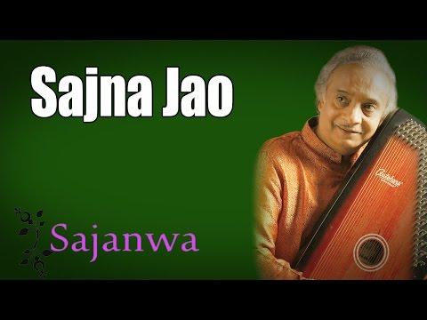 Sajna Jao | Ajay Pohankar (Album:Sajanwa)