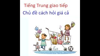 Học tiếng Trung giao tiếp - Chủ đề cách hỏi giá cả