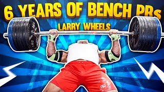 LARRY WHEELS - 6 YEARS OF BENCH PRs: 2014-2020