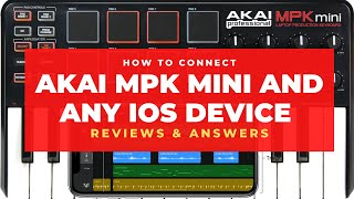 HOW TO CONNECT AKAI MPK MINI TO ANY IOS DEVICE -- Questions, Reviews and Answers