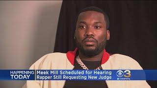 Meek Mill Scheduled For Hearing Monday As He Seeks New Judge