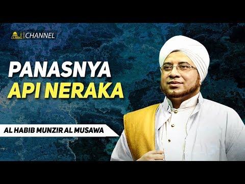 Panasnya Api Neraka | Sultonul Qulub Al Habib Munzir Al Musawa