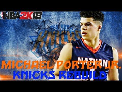 MICHAEL PORTER JR KNICKS REBUILD!! TRADING A SUPERSTAR!! NBA 2K18 MY LEAGUE